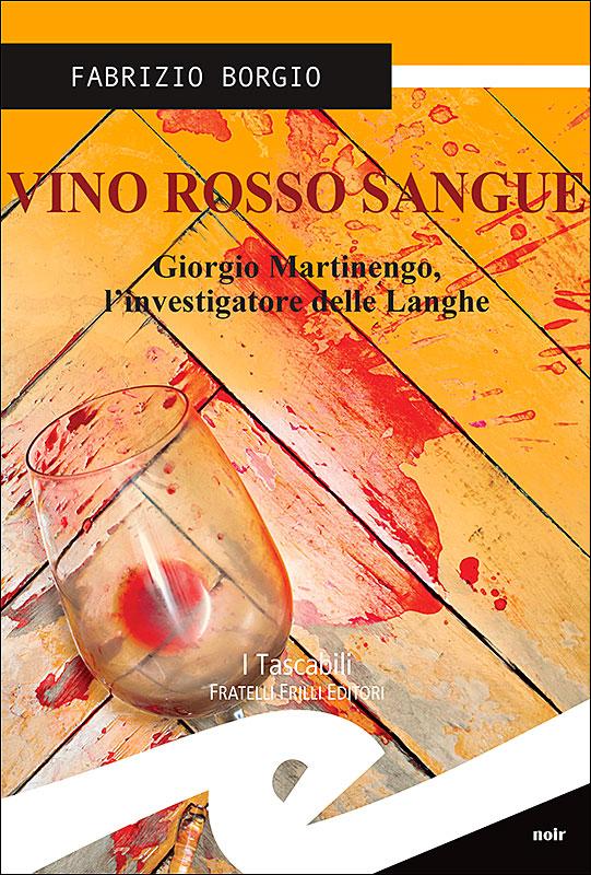 """""""Vino rosso sangue"""" il nuovo libro di Fabrizio Borgio"""