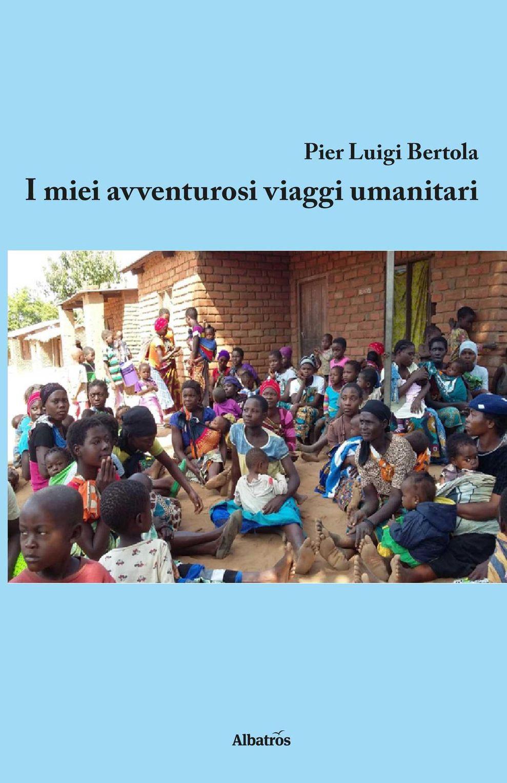 """I miei avventurosi viaggi  umanitari"": Pier Luigi Bertola alla Biblioteca Monticone di Canelli"