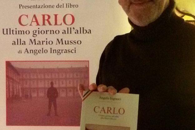 """Angelo Ingrasci presenta il libro """"Carlo: ultimo giorno all'alba alla Mario Musso"""""""